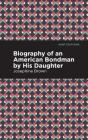 Biography of an American Bondman by His Daughter Cover Image