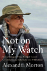 Not on My Watch: How a renegade whale biologist took on governments and industry to save wild salmon Cover Image