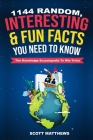 1144 Random, Interesting & Fun Facts You Need To Know - The Knowledge Encyclopedia To Win Trivia Cover Image