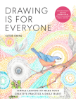 Drawing Is for Everyone: Simple Lessons to Make Your Creative Practice a Daily Habit - Explore Infinite Creative Possibilities in Graphite, Colored Pencil, and Ink (Art is for Everyone) Cover Image