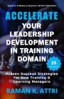Accelerate Your Leadership Development in Training Domain: Proven Success Strategies for New Training & Learning Managers Cover Image