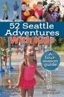 52 Seattle Adventures with Kids: A Four-Season Guide Cover Image