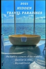 2021 Hidden Travel Paradises: The hidden corners of the world to discover in 2021 Beyond Covid - 19 Cover Image