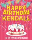 Happy Birthday Kendall - The Big Birthday Activity Book: (Personalized Children's Activity Book) Cover Image