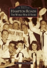 Hampton Roads: The World War II Years (Images of America (Arcadia Publishing)) Cover Image