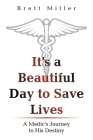 It's a Beautiful Day to Save Lives: A Medic's Journey to His Destiny Cover Image