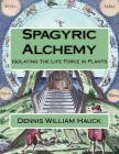 Spagyric Alchemy: Isolating the Life Force in Plants Cover Image