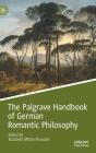 The Palgrave Handbook of German Romantic Philosophy (Palgrave Handbooks in German Idealism) Cover Image