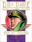 Dan Dare: Pilot of the Future: Trip to Trouble Cover Image