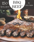 150 Yummy BBQ Beef Recipes: Yummy BBQ Beef Cookbook - Your Best Friend Forever Cover Image