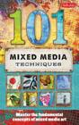101 Mixed Media Techniques: Master the fundamental concepts of mixed media art Cover Image