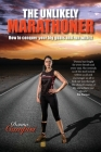 The Unlikely Marathoner: How to conquer your big goals and run with it Cover Image