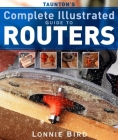 Taunton's Complete Illustrated Guide to Routers (Complete Illustrated Guides (Taunton)) Cover Image