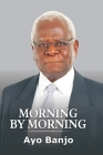 Morning by Morning: The Autobiography of Ayo Banjo Cover Image