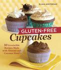 Gluten-Free Cupcakes: 50 Irresistible Recipes Made with Almond and Coconut Flour Cover Image