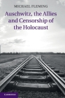 Auschwitz, the Allies and Censorship of the Holocaust Cover Image