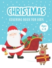 Christmas Coloring Book for Kids Ages 4-8: A Magical Christmas Coloring Book with Fun Easy and Relaxing Pages - Fun Children's Christmas Gift or Prese Cover Image
