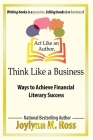 Act Like an Author, Think Like a Business: Ways to Achieve Financial Literary Success Cover Image