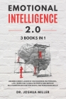 Emotional Intelligence 2.0 3 Books in 1: Become a Great Leader in Your Business and Personal Life, Learn How to Analyze People and Improve Relationshi Cover Image