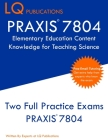 PRAXIS 7804 Elementary Education Content Knowledge for Teaching Science: PRAXIS 7804 - Free Online Tutoring - New 2020 Edition - Best Practice Exam Qu Cover Image