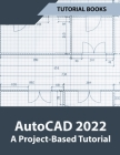 AutoCAD 2022 A Project-Based Tutorial Cover Image