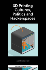3D Printing Cultures, Politics and Hackerspaces (Digital Activism and Society: Politics) Cover Image