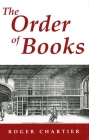 The Order of Books: Readers, Authors, and Libraries in Europe Between the 14th and 18th Centuries Cover Image