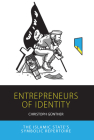 Entrepreneurs of Identity: The Islamic State's Symbolic Repertoire (Integration and Conflict Studies #25) Cover Image
