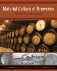 MATERIAL CULTURE OF BREWERIES (Guides to Historical Artifacts #2) Cover Image