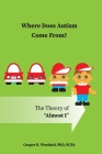 Where Does Autism Come From? The Theory of