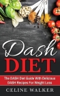 DASH Diet: The DASH Diet Guide with Delicious DASH Recipes for Weight Loss Cover Image