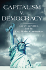 Capitalism v. Democracy: Money in Politics and the Free Market Constitution Cover Image