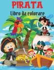 Pirata Libro da colorare: Libro da colorare Pagine da colorare divertenti e facili con pirati, navi e tesori per bambini I Ragazzi e ragazze I B Cover Image