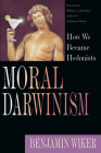 Moral Darwinism: How We Became Hedonists Cover Image