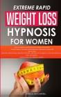 Extreme Rapid Weight Loss Hypnosis for Women: Stop Food Addiction and Eat Healthy with Hypnotic Gastric Band. Powerful Hypnosis Psychology, Guided Med Cover Image