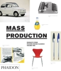 Mass Production, Products From Phaidon Design Classics Cover Image