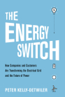 The Energy Switch: How Companies and Customers Are Transforming the Electrical Grid and the Future of Power Cover Image