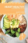 Heart Healthy Cookbook 2021: Flavorful and Healthy Recipes for Beginners to Improve your Life and Live Longer Cover Image
