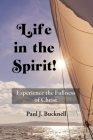 Life in the Spirit!: Experiencing the Fullness of Christ Cover Image