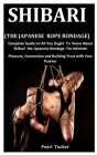 Shibari (The Japanese Rope Bondage): Complete Guide on All You ought to Know about Shibari the Japanese Bondage for Intimate Pleasure, Connection and Cover Image