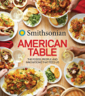 Smithsonian American Table: The Foods, People, and Innovations That Feed Us Cover Image