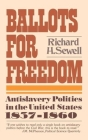 Ballots for Freedom: Antislavery Politics in the United States, 1837-1860 Cover Image