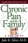 Chronic Pain and the Family: A New Guide (Harvard University Press Family Health Guides #1) Cover Image