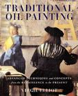 Traditional Oil Painting: Advanced Techniques and Concepts from the Renaissance to the Present Cover Image