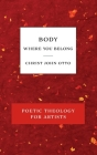Body, Where You Belong: Red Book of Poetic Theology for Artists Cover Image
