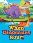 When Dinosaurs Roar!: Dinosaur Color Book Cover Image