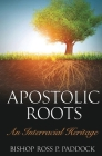 Apostolic Roots: An Interracial Heritage Cover Image