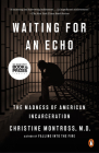 Waiting for an Echo: The Madness of American Incarceration Cover Image