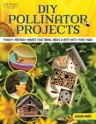 DIY Pollinator Projects: Family-Friendly Activities & Projects to Bring Birds & Bees Into Your Yard Cover Image