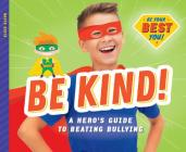 Be Kind!: A Hero's Guide to Beating Bullying Cover Image